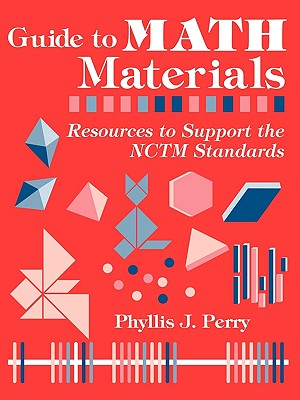 Guide to Math Materials : Resources to Support the Nctm Standards, PHYLLIS J. PERRY