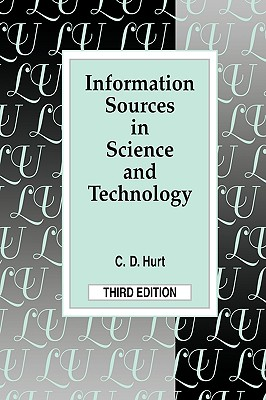 Information Sources in Science and Technology (Library and Information Science Text Series), Hurt, Charlie  D.
