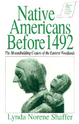 Native Americans Before 1492: The Moundbuilding Centers of the Eastern Woodlands, Shaffer, Lynda Norene