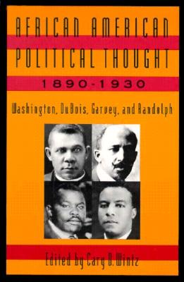 African American Political Thought, 1890-1930: Washington, Du Bois, Garvey and Randolph