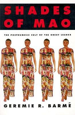 Shades of Mao: The Posthumous Cult of the Great Leader, Barme, Geremie