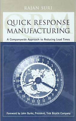 Quick Response Manufacturing: A Companywide Approach to Reducing Lead Times, Suri, Rajan