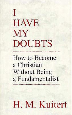 I Have My Doubts: How to Become a Christian Without Being a Fundamentalist, H. M. KUITERT