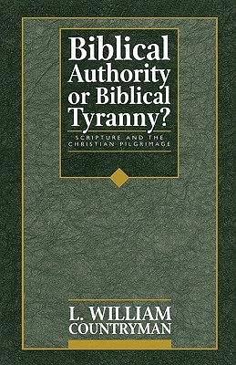 Biblical Authority or Biblical Tyranny?, Countryman, L. William