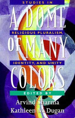 Image for A Dome of Many Colors: Studies in Religious Pluralism, Identity, and Unity