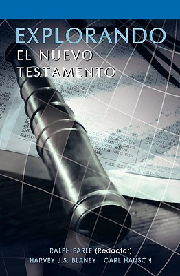 Explorando El Nuevo Testamento, Earle, Ralph; Blaney, Harvey J. S.; Hanson, Carl