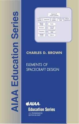 Elements of Spacecraft Design (AIAA Education Series), C. Brown, Wren Software, Inc.