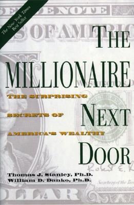 The Millionaire Next Door: The Surprising Secrets of America's Wealthy, THOMAS J. STANLEY, JEAN PLAIDY, WILLIAM D. DANKO PH.D