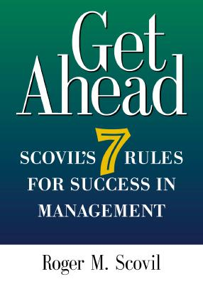 Image for Get Ahead: Scovil's Seven Rules for Success in Management