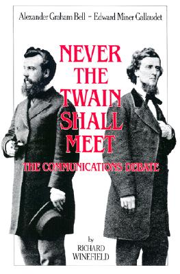 Image for Never the Twain Shall Meet: Bell, Gallaudet, and the Communications Debate
