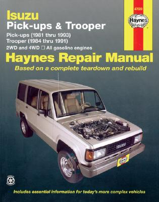 Izuzu Pick-Ups and Trooper Automotive Repair Manual : Isuzu Pick-Ups-1981-1993/Isuzu Trooper-1984-1991, HAYNES