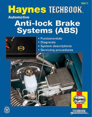 Haynes Anti-Lock Brake System: The Haynes Automotive Repair Manual for Understanding and Troubleshooting Anti-Lock Brake Systems, Ahlstrand, Alan;Haynes, John H.;Haynes, John Harold