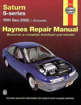 Saturn S-series: 1991 thru 2002 All models (Haynes Repair Manual), Mark Ryan, John Haynes