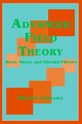Image for Advanced Field Theory: Micro, Macro, and Thermal Physics
