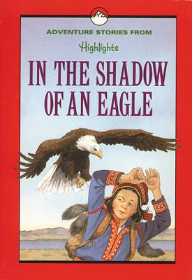 Image for In the Shadow of an Eagle: And Other Adventure Stories (Highlights for Children)