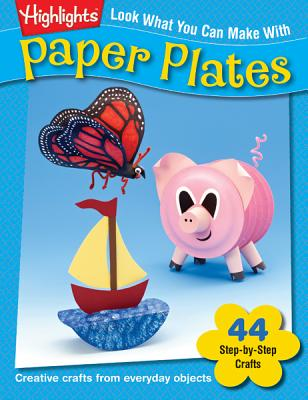 Look What You Can Make from Paper Plates: 44 Step-by-Step Crafts, Betsy Ochester