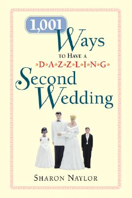 Image for 1,001 Ways to Have a Dazzling Second Wedding