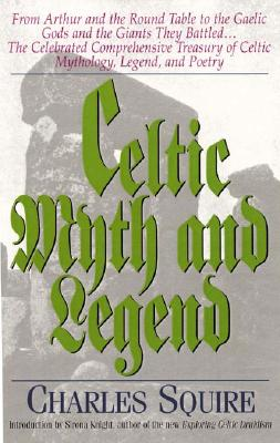 Image for Celtic Myth and Legend: From Arthur and the Round Table to the Gaelic Gods and the Giants They Battled-- The Celebrated Comprehensive Treasury of Celtic Mythology, Legend