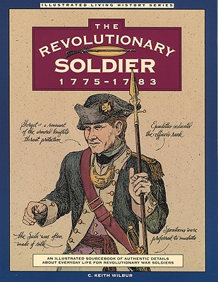 Revolutionary Soldier: 1775-1783 (Illustrated Living History Series), Wilbur, C. Keith