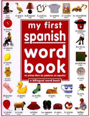 My 1st Spanish Word Book / Mi Primer Libro De Palabras EnEspanol: A Bilingual Word Book (Spanish Edition), Angela Wilkes