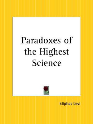 The Paradoxes of the Highest Science, Levi, Eliphas