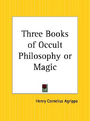 Three Books of Occult Philosophy or Magic, Agrippa, Henry Cornelius