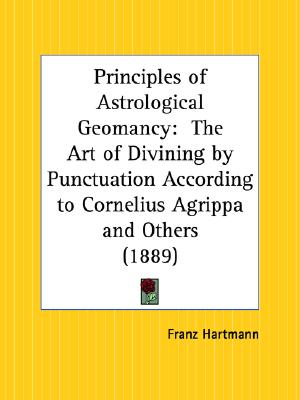 Image for The Principles of Astrological Geomancy : The Art of Divining by Punctuation According to Cornelius Agrippa and Others