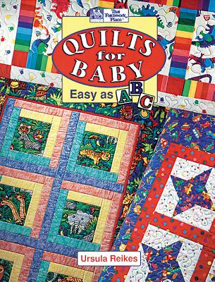 Quilts for Baby : Easy As ABC, URSULA GOLISZ REIKES