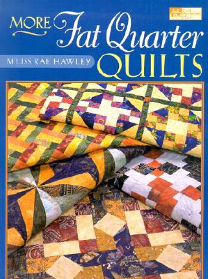 More Fat Quarter Quilts, M'Liss Rae Hawley