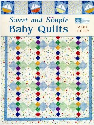 Sweet and Simple Baby Quilts, Hickey, Mary