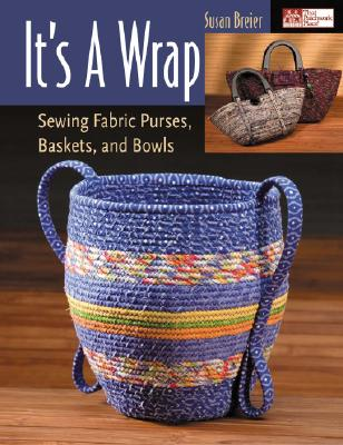It's a Wrap: Sewing Fabric Purses, Baskets, and Bowls, Breier, Susan