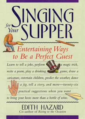 Image for Singing for Your Supper: Entertaining Ways to Be a Perfect Guest
