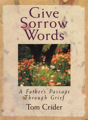 Give Sorrow Words: A Father's Passage Through Grief, Crider, Tom