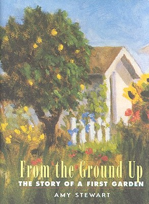 From the Ground Up: The Story of a First Garden, Stewart, Amy