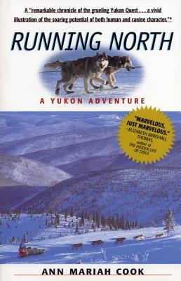 Running North: A Yukon Adventure, Ann Mariah Cook