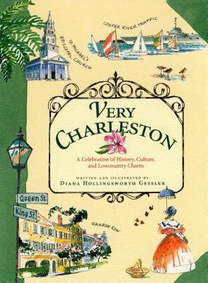 Very Charleston: A Celebration of History, Culture, and Lowcountry Charm, Diana Hollingsworth Gessler