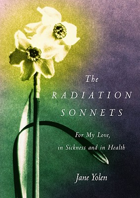 The Radiation Sonnets: For My Love, in Sickness and in Health, Yolen, Jane