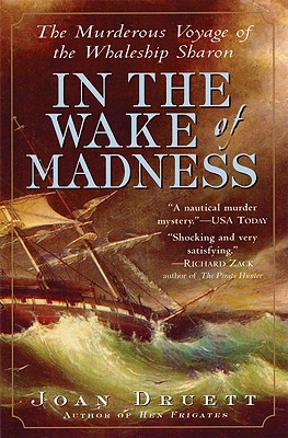 In the Wake of Madness: The Murderous Voyage of the Whaleship Sharon, Druett, Joan