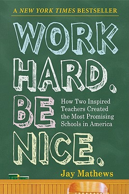 Image for Work Hard. Be Nice.: How Two Inspired Teachers Created the Most Promising Schools in America