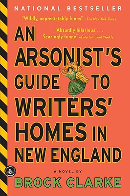 "An Arsonist's Guide to Writers' Homes in New England, ""Clarke, Brock"""