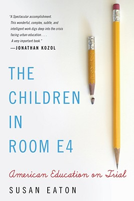 The Children in Room E4: American Education on Trial, Susan Eaton