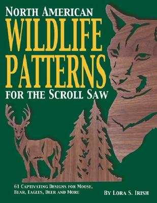 Image for North American Wildlife Patterns for the Scroll Saw: 61 Captivating Designs for Moose, Bear, Eagles, Deer and More (Fox Chapel Publishing) Ready-to-Cut Patterns from Lora Irish for Fretwork or Relief
