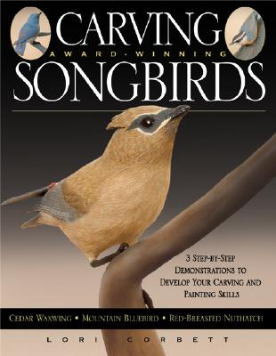Image for Carving Award-Winning Songbirds: An Encyclopedia of Carving, Sculpting and Painting Techniques (Fox Chapel Publishing)