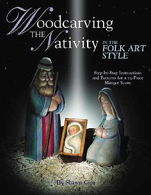 Image for Woodcarving the Nativity in the Folk Art Style: Step-by-Step Instructions and Patterns for a 15-Piece Manger Scene