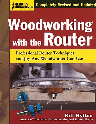 Image for Woodworking with the Router, Revised and Updated: Professional Router Techniques and Jigs Any Woodworker Can Use (Fox Chapel Publishing) Comprehensive, Beginner-Friendly Guide (American Woodworker)
