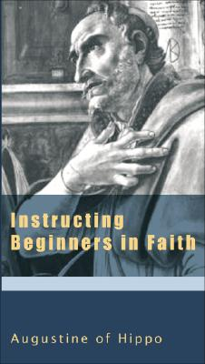 Instructing Beginners in Faith (The Augustine Series), AUGUSTINE, RAYMOND F. CANNING, BONIFACE RAMSEY