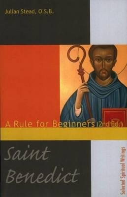 Image for Saint Benedict: A Rule for Beginners (Second Edition) (Spirituality Through the Ages)