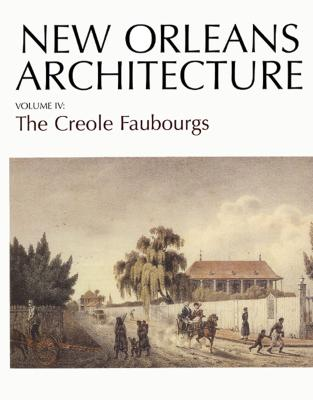 Image for NEW ORLEANS ARCHITECTURE VOL IV: THE CREOLE FAUBOURGS