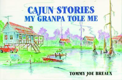 Image for Cajun Stories My Granpa Tole Me