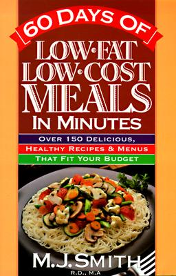 Image for 60 Days of Low-Fat, Low-Cost Meals in Minutes: Over 150 Delicious, Healthy Recipes & Menus That Fit Your Budget